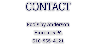 CONTACT Pools by Anderson Emmaus PA 610-965-4121